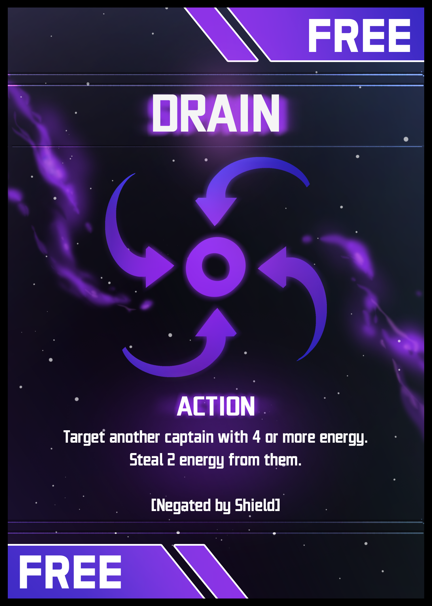 Drain III:    Target another captain with 4 or more energy. Steal 2 energy from them. [Negated by Shield].