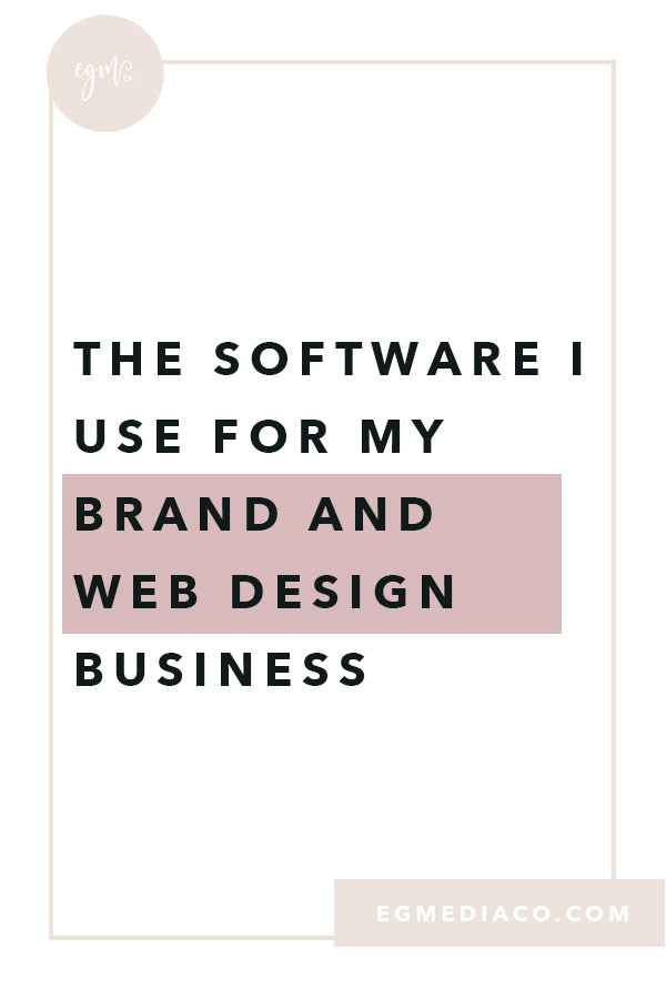 The software I use for my brand and web design business by EG Media Co   branding, web design, productivity tips, software, online business tips