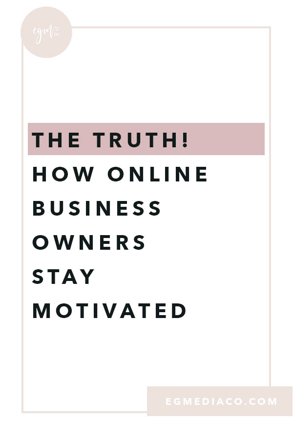 THE TRUTH! How online business owners stay motivated by EG Media Co | my online business squarespace, squarespace designer, squarespace web designer, website design, creativepreneur, community over competition, women supporting women, entrepreneurship lifestyle, small business owner, small business love, lady boss, squarespace design, entrepreneur woman, fempreneur