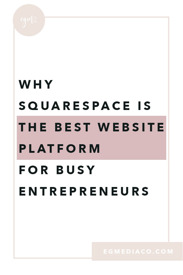 Why Squarespace is the best website platform for busy entrepreneurs by EG Media Co. | Squarespace, online business owner, creative entrepreneur, creativepreneur, website platforms, busy entrepreneurs, squarespace web designer, DIY squarespace, squarespace designer