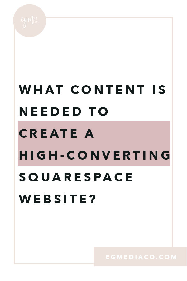 What content is needed to create a high-converting Squarespace website? by EG Media Co. | Squarespace, online business owner, creative entrepreneur, creativepreneur, website platforms, busy entrepreneurs, squarespace web designer, DIY squarespace, squarespace designer