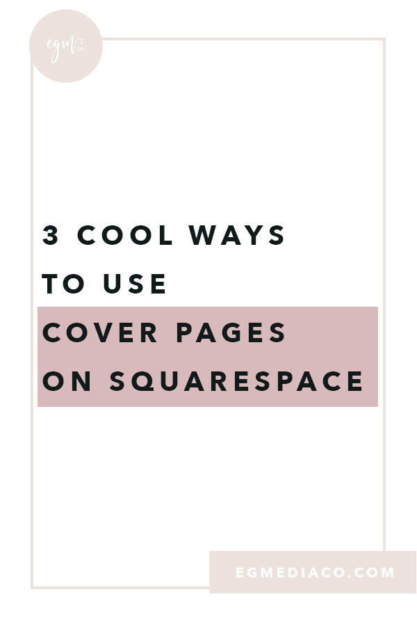 3 cool ways to use Cover Pages on Squarespace by EG Media Co. | Squarespace, online business owner, creative entrepreneur, creativepreneur, website platforms, busy entrepreneurs, squarespace web designer, DIY squarespace, squarespace designer