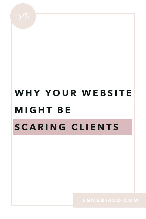 Why your website might be scaring clients by EG Media Co | web designer, web design, web design tips, squarespace website, my online business, digital nomad, website tips, bucketlist bombshells