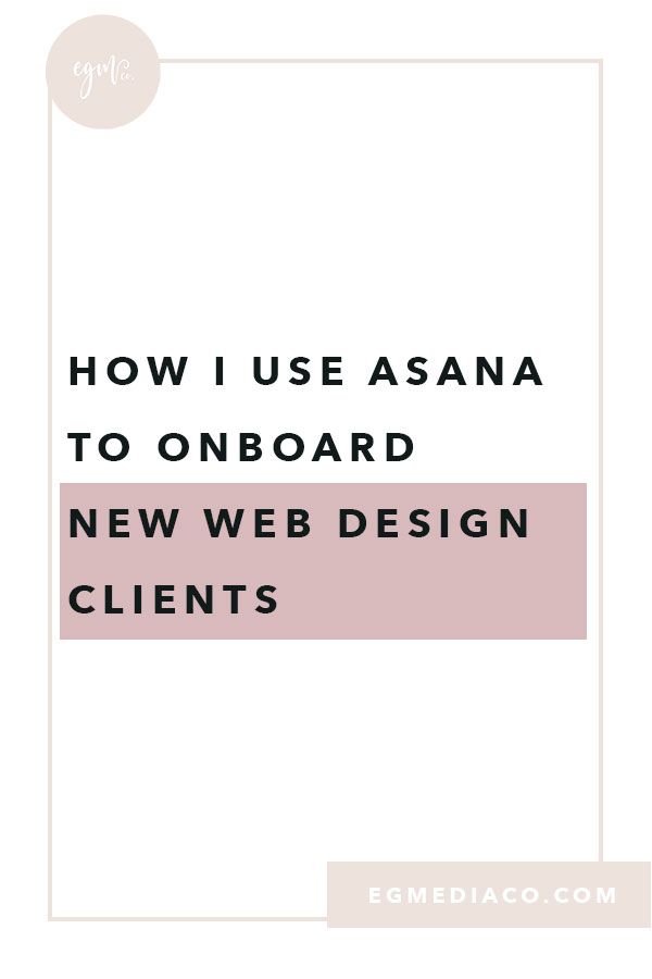 How I use Asana to onboard new web design clients by EG Media Co. | Asana, CRM Platfrom, web design tips, small business tips, productivity tips, squarespace designer