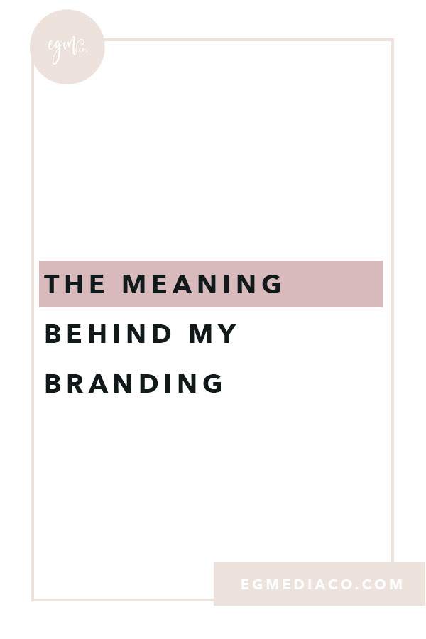 The meaning behind my branding Blog Post by EG Media Co | Design tips, branding, branding tips, color palette, moodboard, moodboard monday