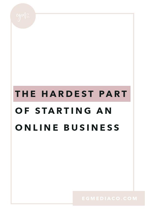 The hardest part of starting an online business by EG Media Co.   online business, my online business, laptop lifestyle, entrepreneur, creative entrepreneur, squarespace designer, small business, small business san diego