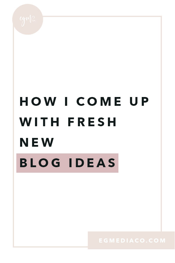 How I come up with new fresh blog ideas by EG Media Co – blogging, blog, blog to business, blogger, blogging tips