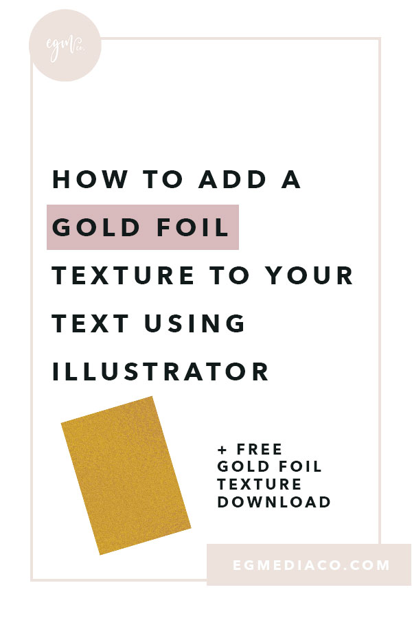How to add a gold foil texture to your text using Illustrator by EG Media Co. – design tips, illustrator tips, adobe illustrator, texture, gold texture, DIY design tips, canva, creative market