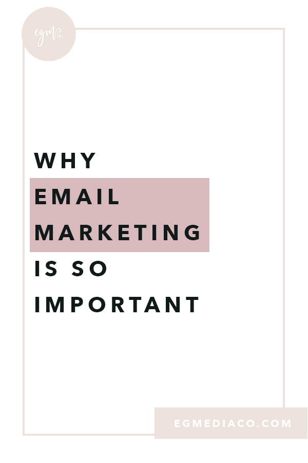 Why email marketing is so important by EG Media Co | email marketing, email marketing tips, small business tips, constant contact, convert kit, mailchimp, newsletter, email subscribers