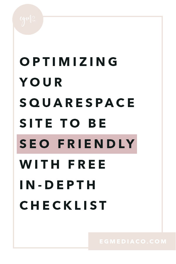 Optimizing your Squarespace site to be SEO friendly with FREE in-depth checklist by EG Media Co | squarespace, squarespace tips, seo, search engine optimization, freebie, free checklist, seo checklist, squarespace website