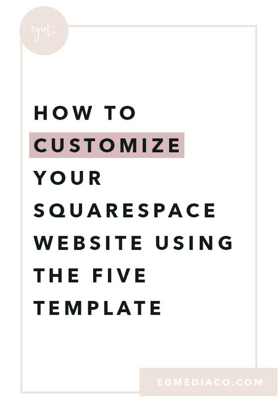 How to customize your Squarespace website using the Five template by EG Media Co | five template, squarespace templates, squarespace, squarespace tips, customized website, web design, DIY web design, web designer
