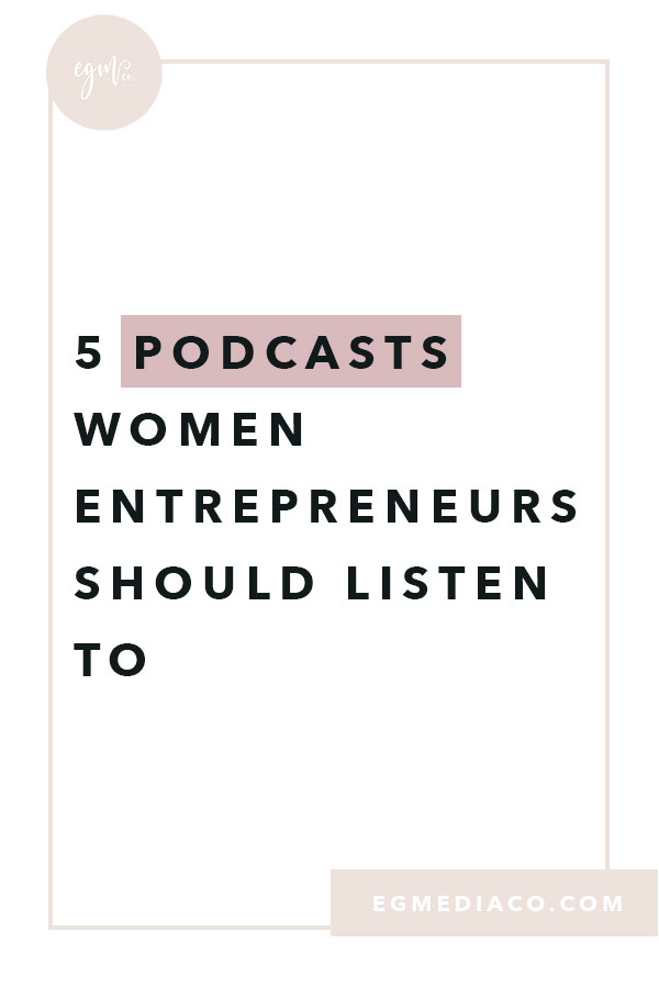 5 podcasts women entrepreneurs should listen to by EG Media Co | podcasts, women entrepreneur, femmepreneur, entrepreneur, online entrepreneur, she did it her way podcast, goal digger podcast