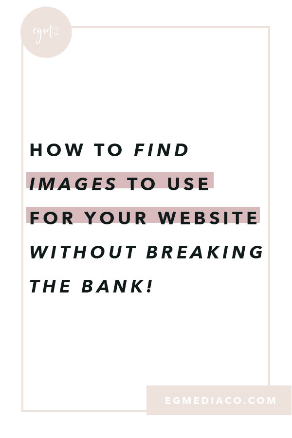 How to find images to use for your website…without breaking the bank! by EG Media Co. | stock photos, free stock photos, stock photo bundles, feminine stock photos, on brand images, web design tips, DIY web design, squarespace designer, squarespace web designer.