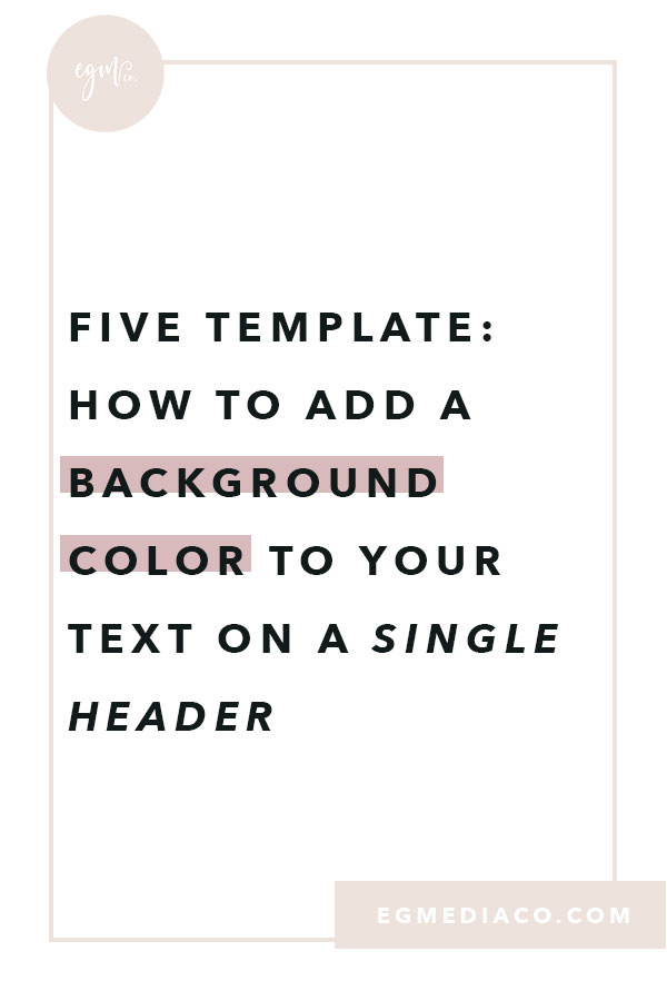 Five Template: How to add a background color to your text on a single header by EG Media Co | Squarespace CSS tricks, Five template tweaks, Five Template CSS tricks, CSS Tricks, Squarespace Tips, Five Template, Squarespace Template, Easy CSS tricks, DIY web design, femmepreneur, girl boss, bucketlist bombshells
