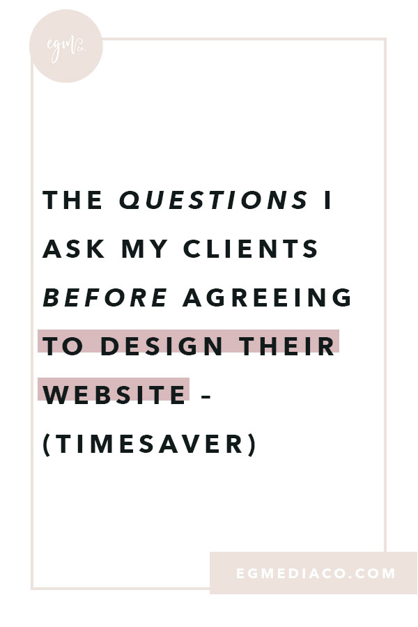 The questions I ask my clients before agreeing to design their website – TIMESAVER by EG Media Co. | web design clients, squarespace web design, web design process, squarespace, squarespace designer, website copy, stock photos, web designer