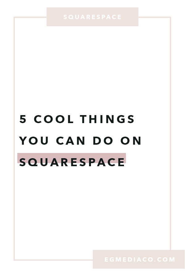 5 cool things to do on Squarespace by EG Media Co. | Branding and Website Design for Creative Entrepreneurs | DIY Website Design | How to Create a Website | How to Build a Website | Squarespace Tips | Squarespace Website Design | Business Tips | Small Business Website Design | Web Design Portfolio | How to DIY a Website | Cheap Websites | Beautiful Website Designs | Beautiful Website Templates | Squarespace Features | Creative Life | Digital Nomad | My creative life