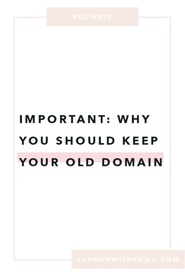 Important: Why you should keep your old domain by Launch by Erika   broken links, 301 redirects, 301 redirects, URL slugs, backlinks, SEO, google indexing, old domain, new domain, domain transfer, SEO best practices, page URL's, small business tips, entrepreneurship tips, latinas in business, women entrepreneur, bucketlist bombshells, the every girl, from blog to business