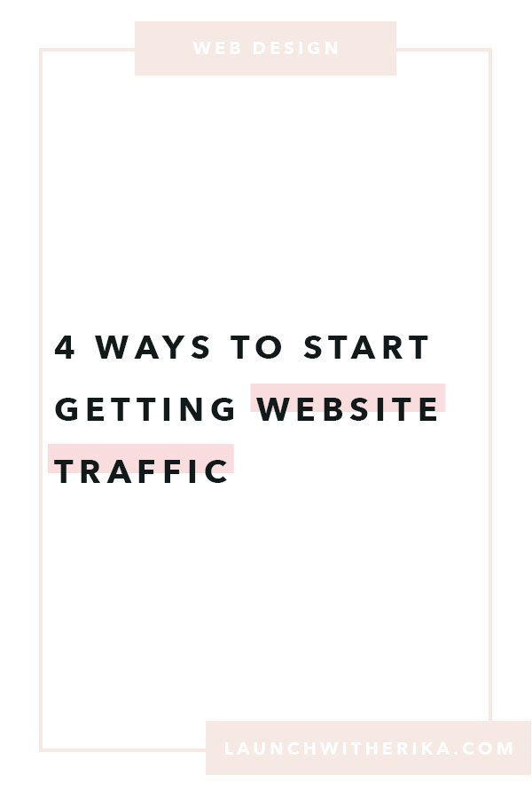 4 ways to start getting website traffic by Launch with Erika | website, website traffic, SEO, Google, Pinterest, Instagram, Facebook, Social Media Platforms, ideal clients, web traffic, squarespace designer, squarespace web designer, squarespace templates