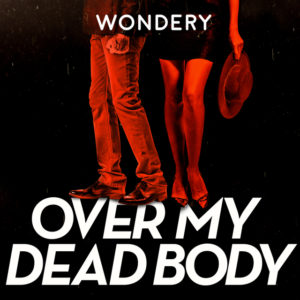 OVER MY DEAD BODY - This is ANOTHER podcast from Wondery (The same network that brought you Dirty John and Dr. Death) and just like its sister podcasts, Over My Dead Body is SO GOOD. The first season is about a high powered attorney couple and their EXTREMELY messy divorce. And when I say messy, I mean one of them winds up dead…(It's not a spoiler, I promise). The podcast takes you through the twists and turns of the case as you try to figure out what lead this couple on a path to destruction. It's another binge worthy podcast FOR SURE.
