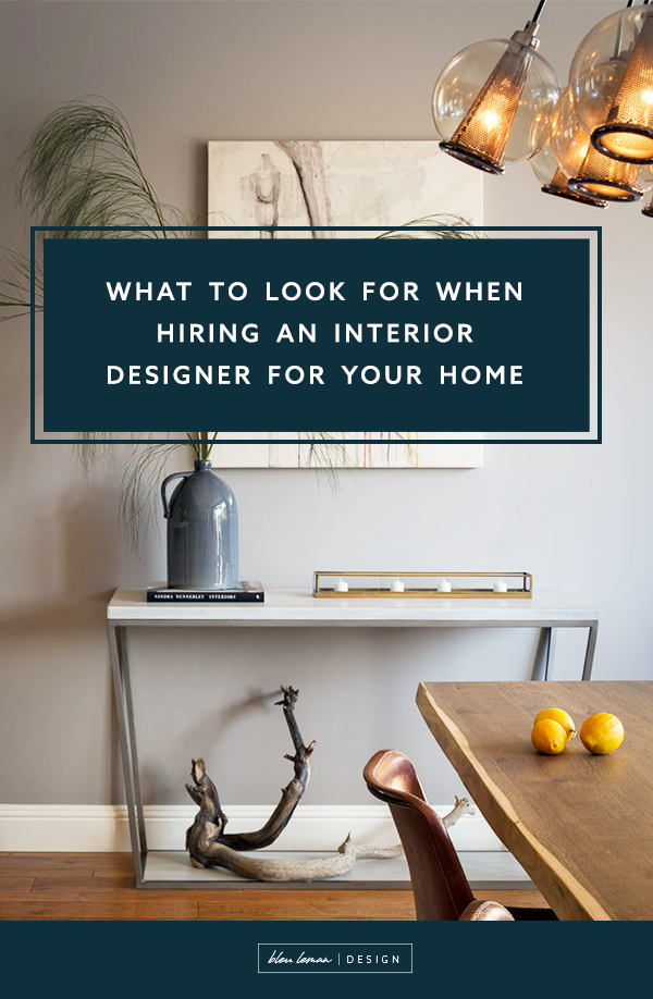 What to look for when hiring an interior designer.