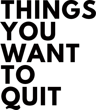 Things you want to quit