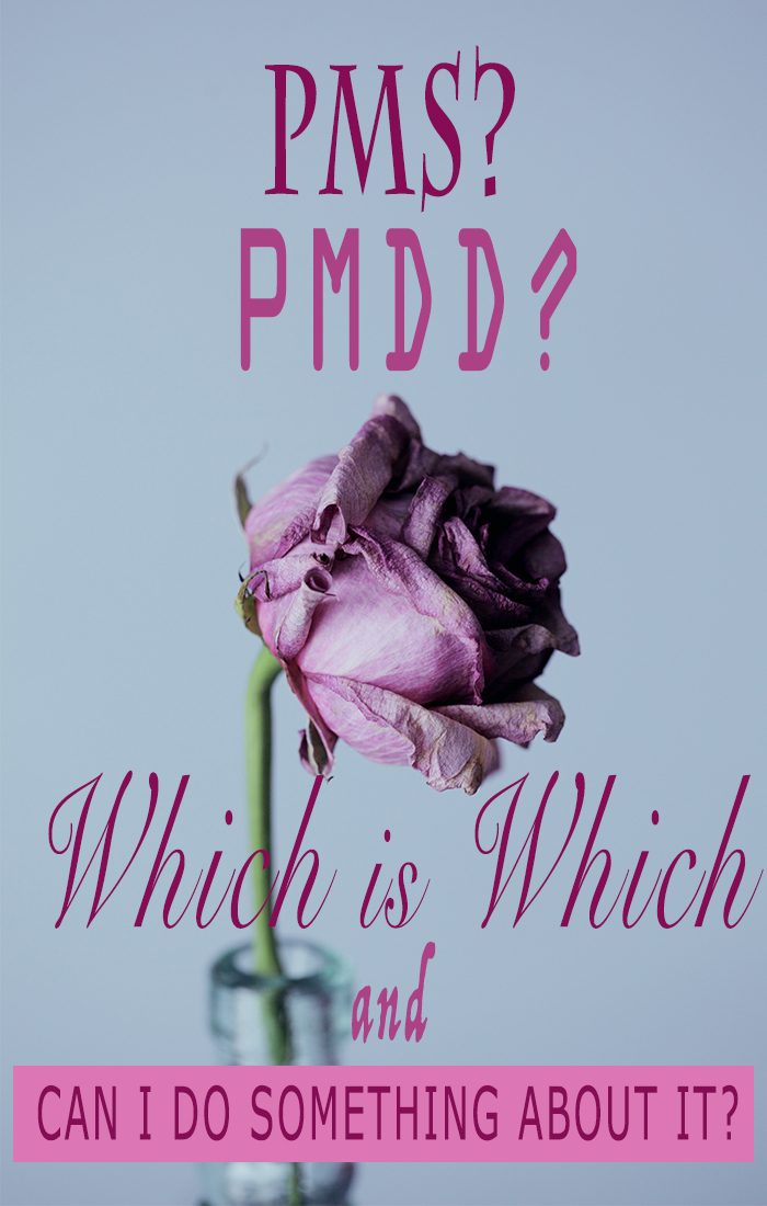 PMS, PMDD, or Depression? Which is which and what can I do?