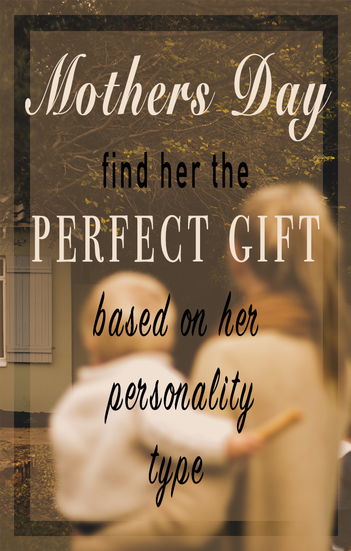 This Mothers Day - Find her the perfect gift she deserves based on her personality type.