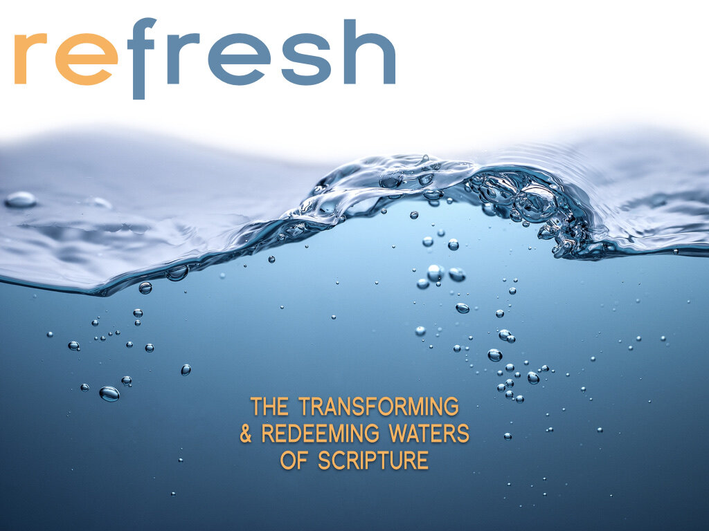 Refresh: The Transforming And Redeeming Waters Of Scripture
