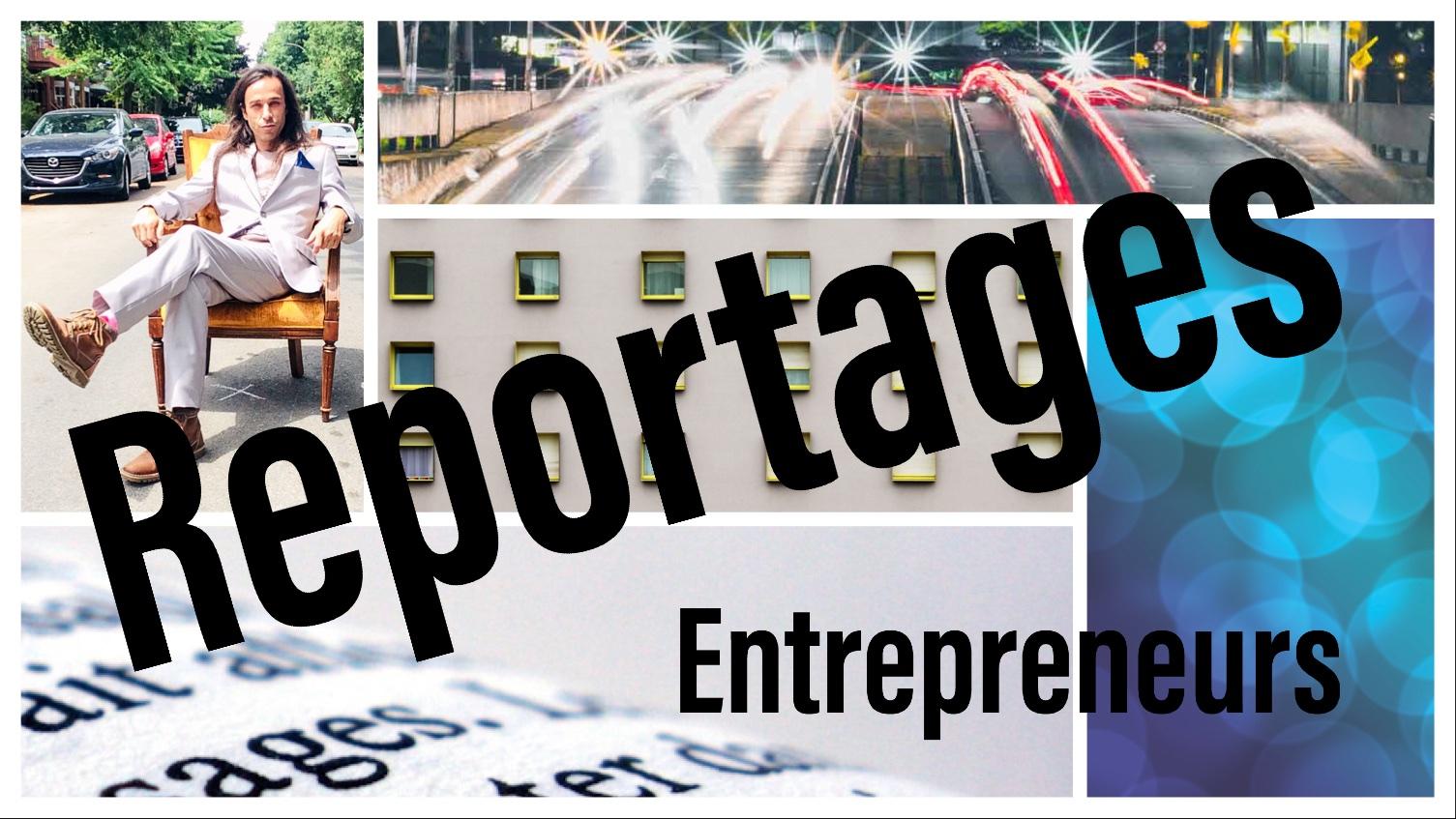 Série de reportages sur les entrepreneurs québécois