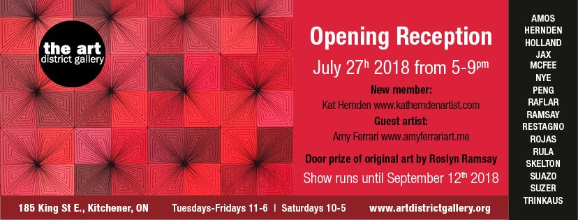 The Art District Gallery - Opening Reception  - Friday, July 27th, 2018 5-9 p.m. 185 King Street East, Kitchener ONShow runs until September 12th, 2018