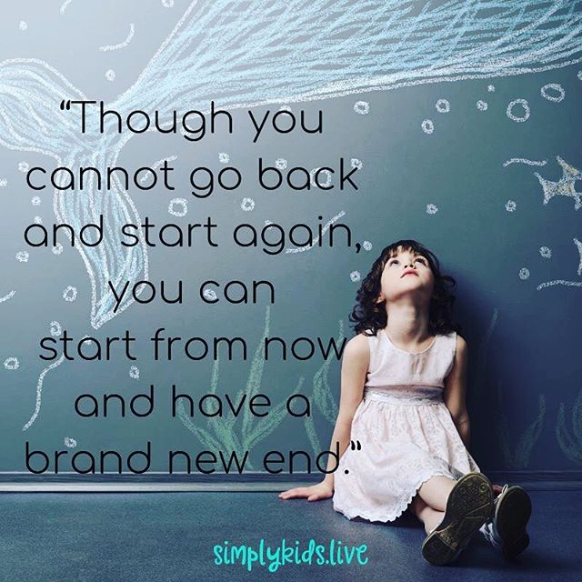 """""""Though you cannot go back and start again, you can start from now and have a brand new end."""" What a wonderful reminder. #resilience #resilientkids #growthmindset #mindfulparenting #mindfulleadership #positiveparenting #notperfect #gentleparenting #letkidsbekids #childhood"""