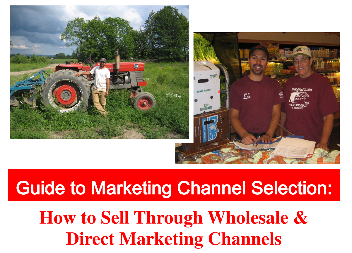 Guide to Market Channel Selection: How to Sell Through Wholesale and Direct marketing Channels from Cornell University Cooperative Extension.  Click to view this PD F.