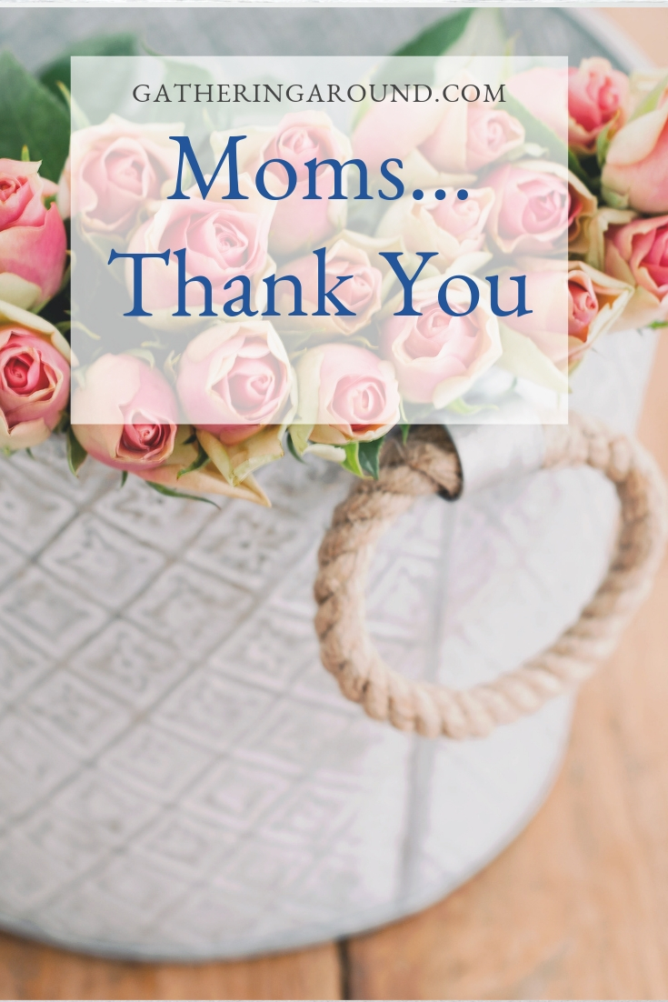 moms...thank you