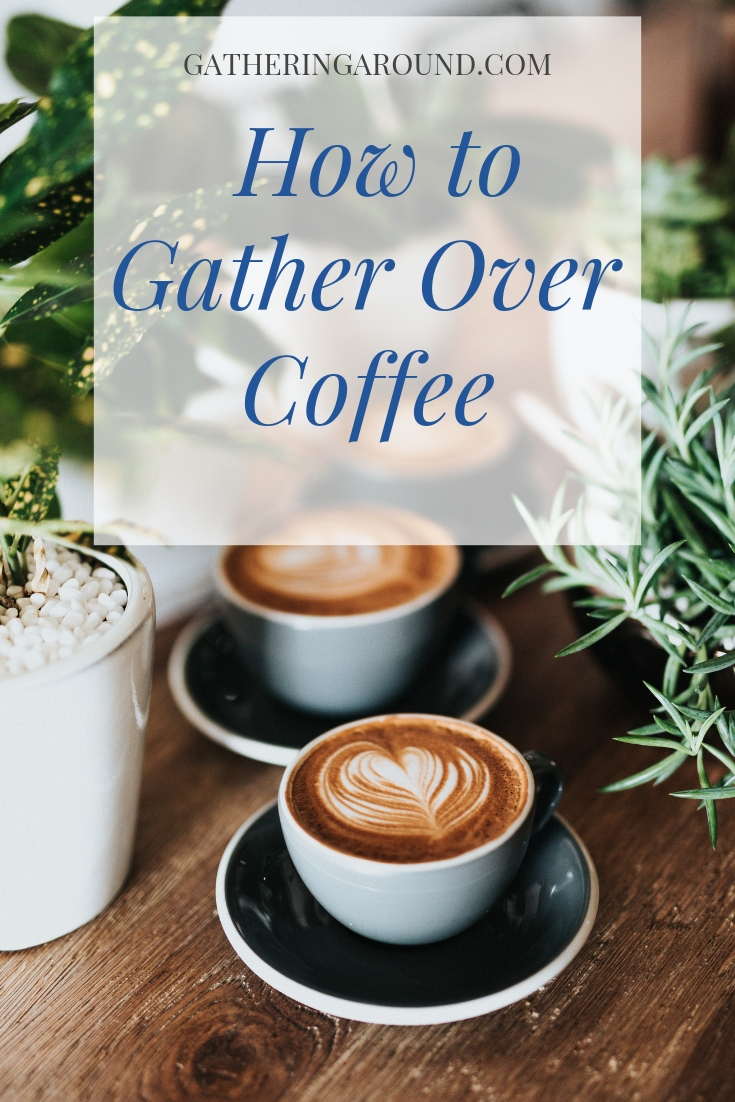 How to Gather Over Coffee