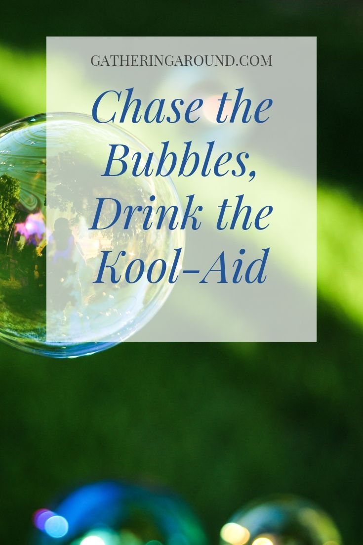 Chase the Bubbles, Drink the Kool-Aid
