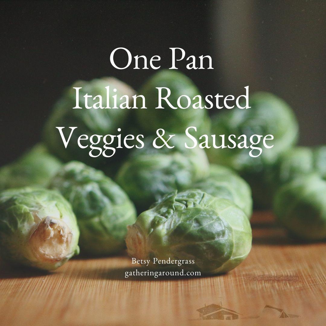 One Pan Italian Roasted Veggies & Sausage