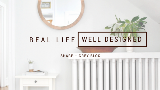 Introducing a blog by Sharp + Grey Interiors. Real Life. Well Designed