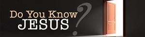 Do You Know Jesus.jpg