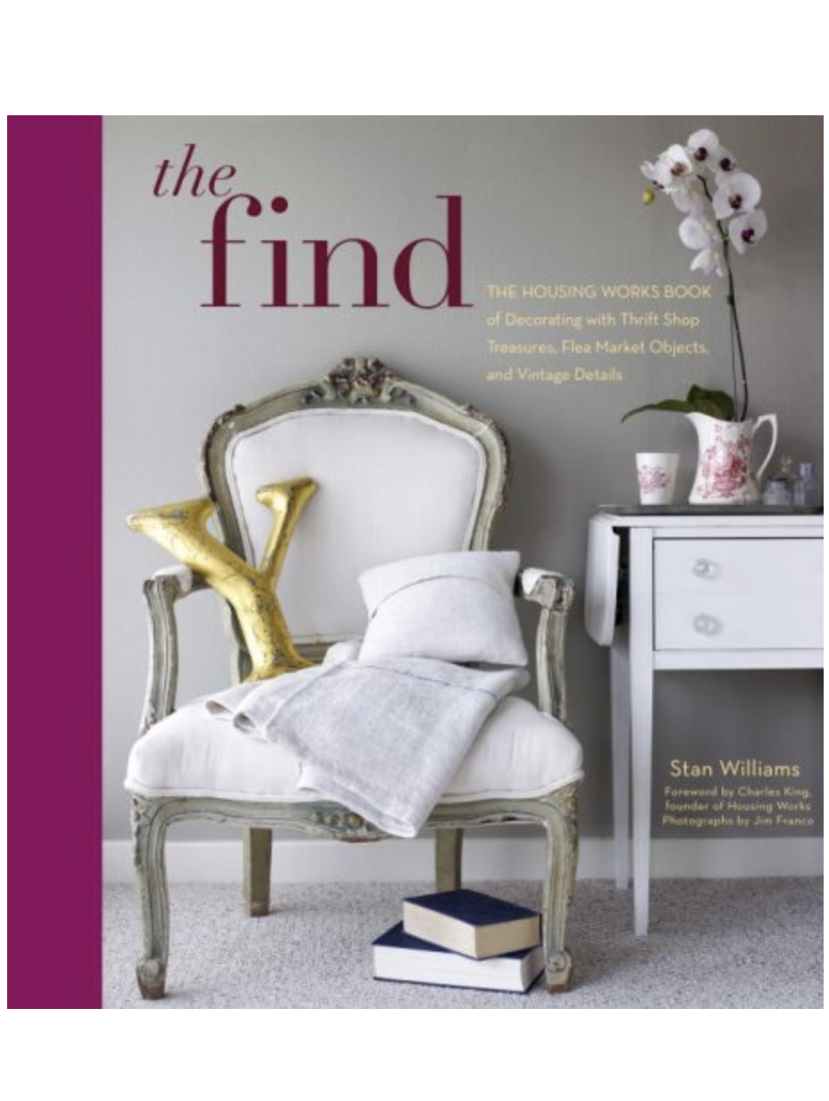The Find: The Housing Works Book of Decorating with Thrift Shop Treasures, Flea Market Objects, and Vintage Details - by Stan Williams