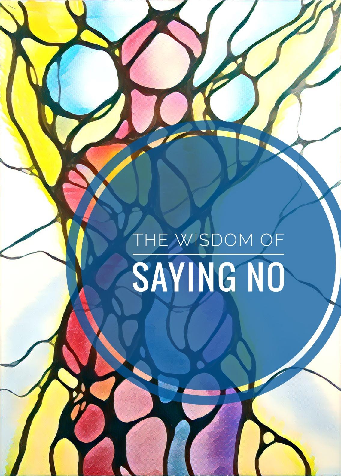 The Wisdom Of Saying No.jpeg