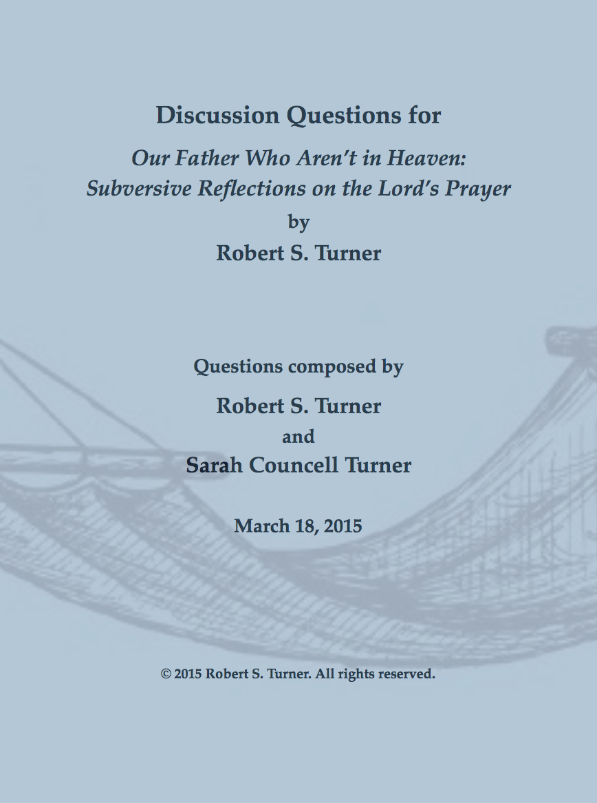 Debts or Trespasses? Discuss. - Robert S. Turner and Sarah Councell Turner have developed a series of discussion questions to guide individuals or groups who wish to study Our Father Who Aren't in Heaven. Each chapter has a set of three to five questions related to its content; the questions are open-ended to encourage reflection and conversation. To view an abridged version of the guide, click on