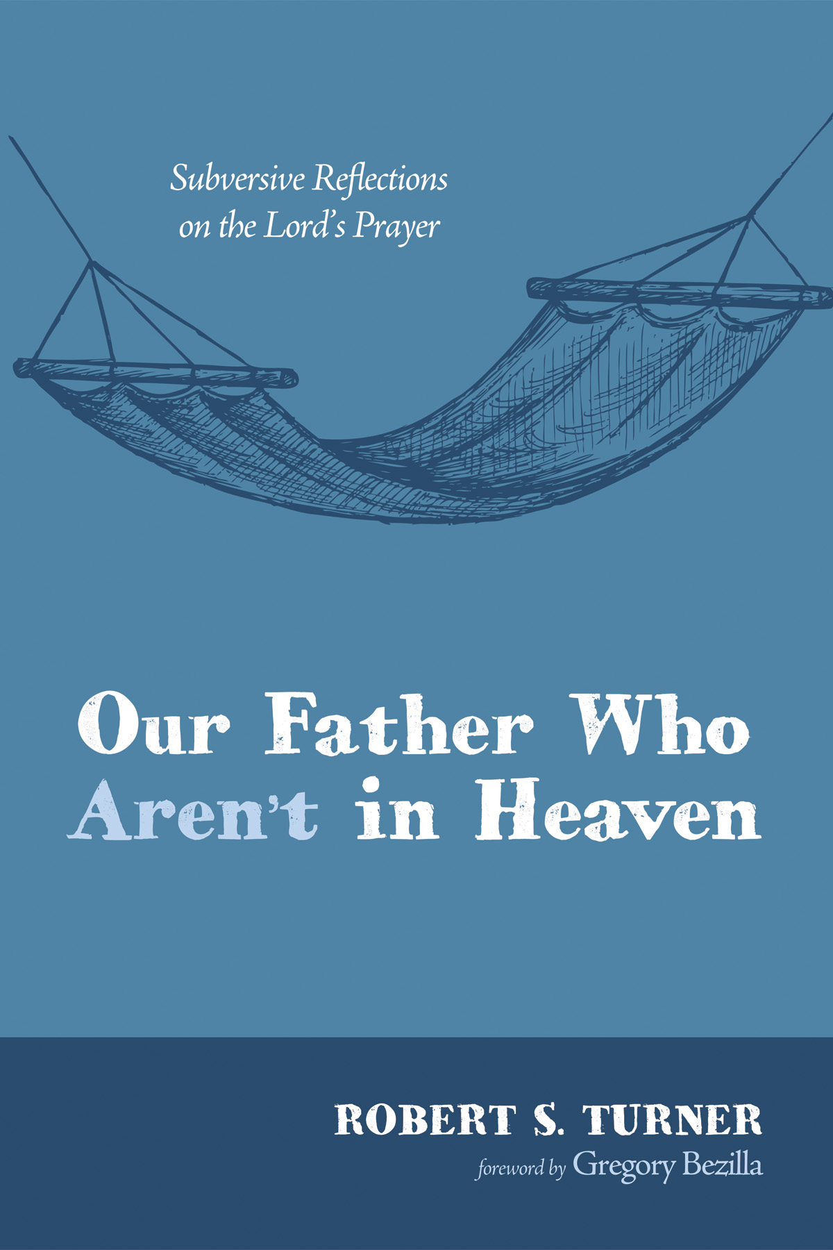 READ MY BOOK - Robert S. Turner is the author of the book Our Father Who Aren't in Heaven, published by Wipf and Stock in 2015. Available in paperback, Kindle, and other e-book formats.