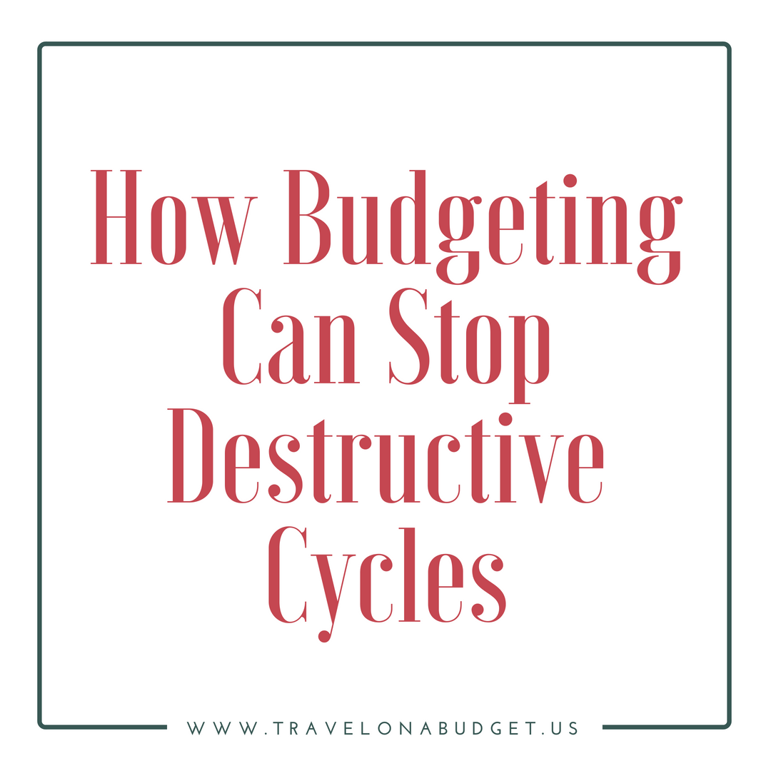 How a Budget Can Stop Destructive Cycles [Travel on a Budget]