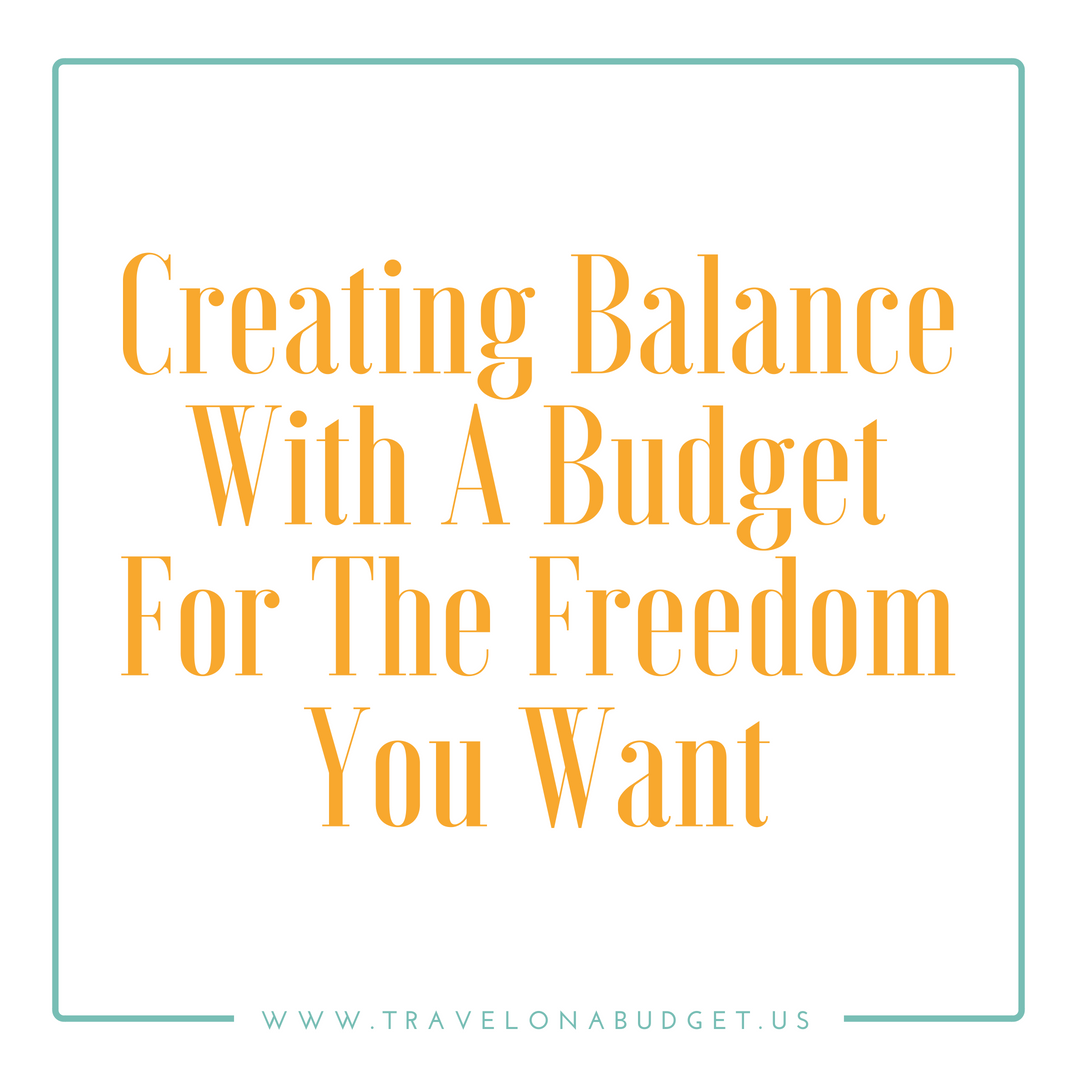 Creating Balance With A Budget For The Freedom You Want [Travel on a Budget]
