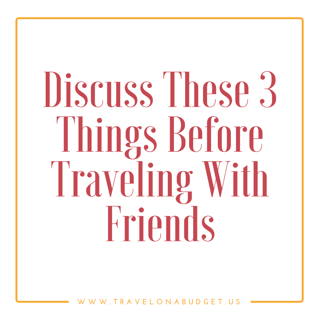 Discuss These 3 Things Before Traveling With Friends