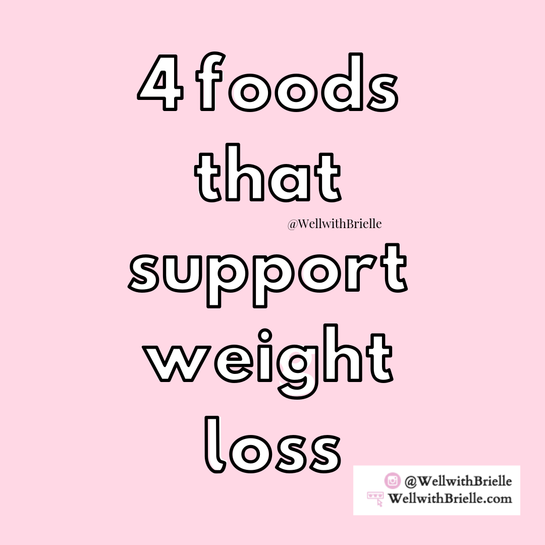 4 Foods that support weight loss nutrition IG well with brielle wellwithbrielle.com Instagram Post.png