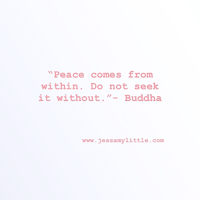 """Peace comes from within. Do not seek it without."" - Buddha"