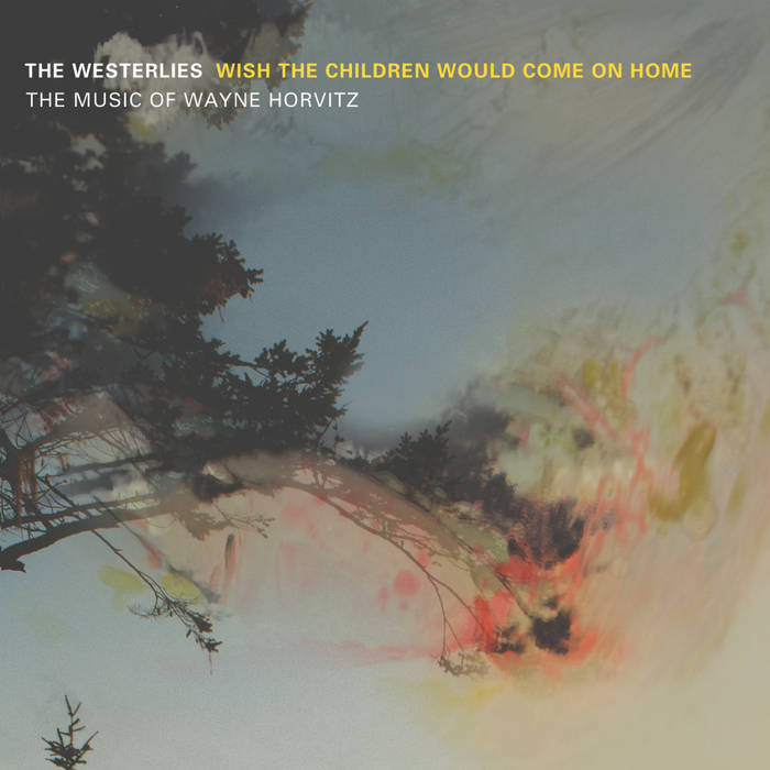 The Westerlies - Wish The Children Would Come On Home.jpg