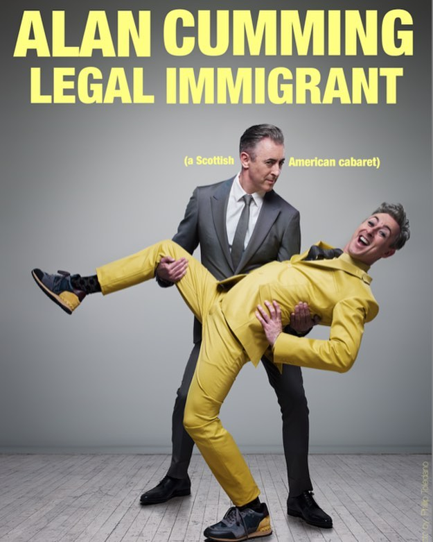 Alan Cumming: Legal Immigrant - Alan Cumming is many things to many people – renaissance man, style icon, social activist, bon viveur - but to himself he is a story-teller and provocateur for hire. He became an American citizen in 2008 and Legal Immigrant is a cabaret of songs and stories about his life and loves in his adopted homeland. Select performances featuring Riley Mulherkar.