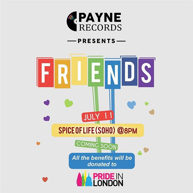 Payne Records Presents #Friends :  A night where all our friends will be reunited. All the benefits for the show will go straight away to Pride in London . Coming soon... all details